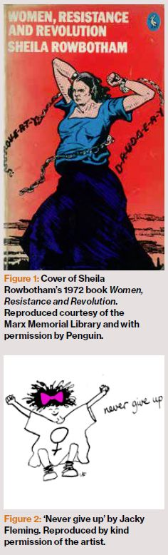 Figure 1: Cover of Sheila Rowbotham's 1972 book Women, Resistance and Revolution. Reproduced courtesy of the Marx Memorial Library and with permission by Penguin.  Figure 2: 'Never give up' by Jacky Fleming. Reproduced by kind permission of the artist.